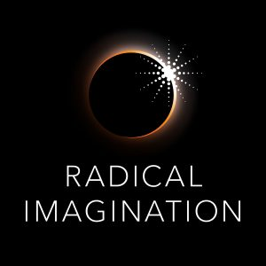 Radical Imagination Podcast Series